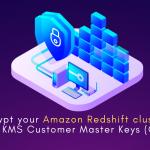 AWS-Redshift-Cluster-Encryption_KMS-CMKs