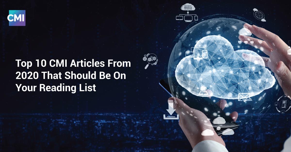Top 10 CMI Articles From 2020 That Should Be On Your Reading List